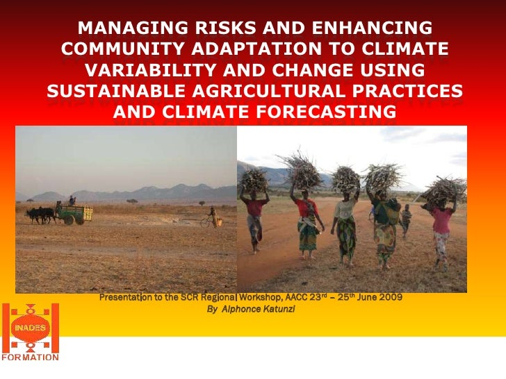 MANAGING RISKS AND ENHANCING  COMMUNITY ADAPTATION TO CLIMATE    VARIABILITY AND CHANGE USING SUSTAINABLE AGRICULTURAL PRA...