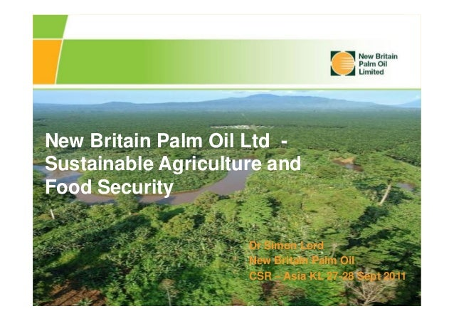 New Britain Palm Oil Ltd - Sustainable Agriculture and Food Security Dr Simon Lord New Britain Palm Oil CSR – Asia KL 27-2...