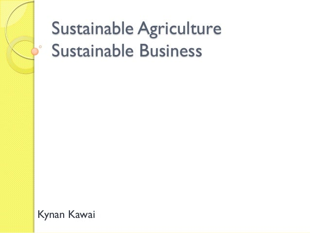 Sustainable Agriculture  Sustainable BusinessKynan Kawai