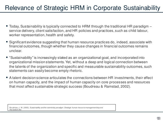 Relevance of Strategic HRM in Corporate Sustainability  Today, Sustainability is typically connected to HRM through the t...