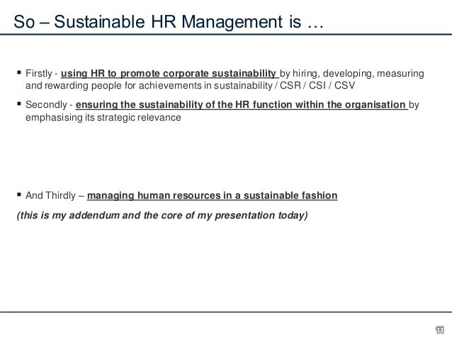 So – Sustainable HR Management is …  Firstly - using HR to promote corporate sustainability by hiring, developing, measur...