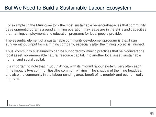 But We Need to Build a Sustainable Labour Ecosystem  For example, in the Mining sector - the most sustainable beneficial l...