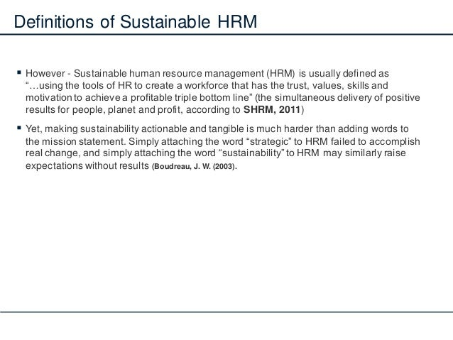 """Definitions of Sustainable HRM  However - Sustainable human resource management (HRM) is usually defined as """"…using the t..."""