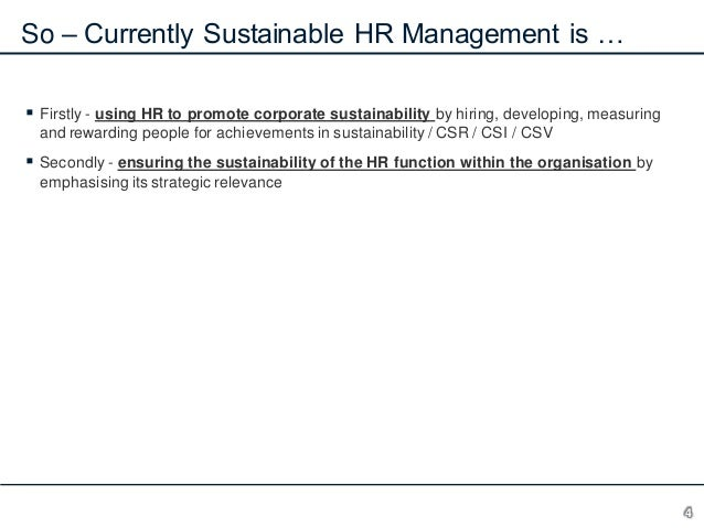 So – Currently Sustainable HR Management is …  Firstly - using HR to promote corporate sustainability by hiring, developi...