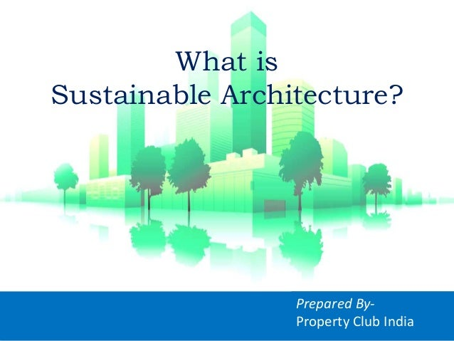 What Is Sustainable Architecture? Prepared By  Property Club India ...