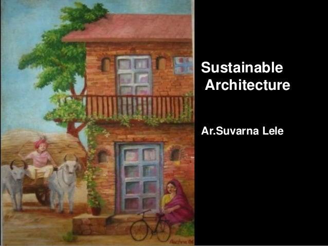 Sustainable Architecture Ar.Suvarna Lele