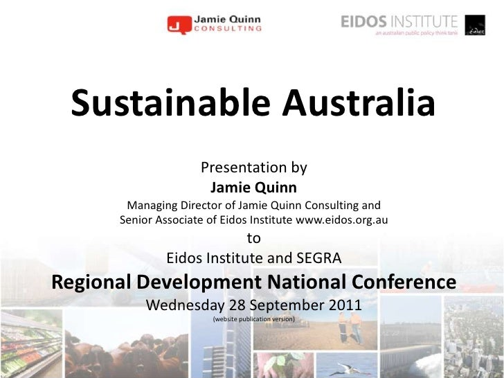 Sustainable Australia <br />Presentation by <br />Jamie Quinn<br />Managing Director of Jamie Quinn Consulting and <br />S...