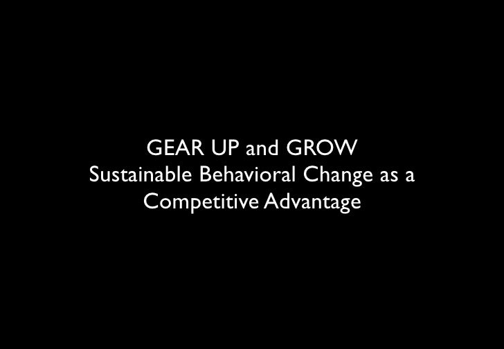 GEAR UP and GROW Sustainable Behavioral Change as a       Competitive Advantage