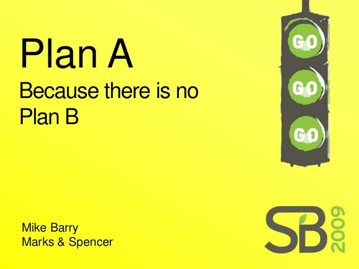 Plan A Because there is no Plan B    Mike Barry Marks & Spencer
