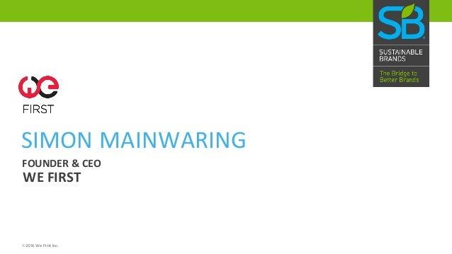 SIMONMAINWARING WEFIRST FOUNDER&CEO ©2016 We First Inc.