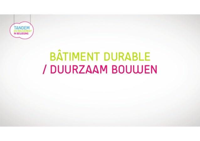 BÂTIMENT DURABLE  / DUURZAAM BOUWEN