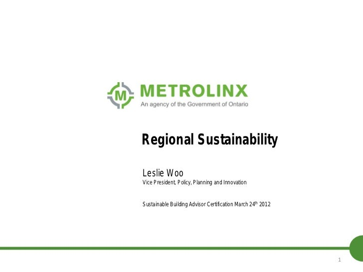 Regional SustainabilityLeslie WooVice President, Policy, Planning and InnovationSustainable Building Advisor Certification...