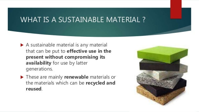 sustainable construction materials Sustainable construction materials: municipal incinerated bottom ash discusses the global use of virgin aggregates and co2 polluter portland cement given the global sustainability agenda, much of the demand for these two sets of materials can be substantially reduced through the appropriate use of waste materials, thereby conserving natural resources, energy and co2 emissions.