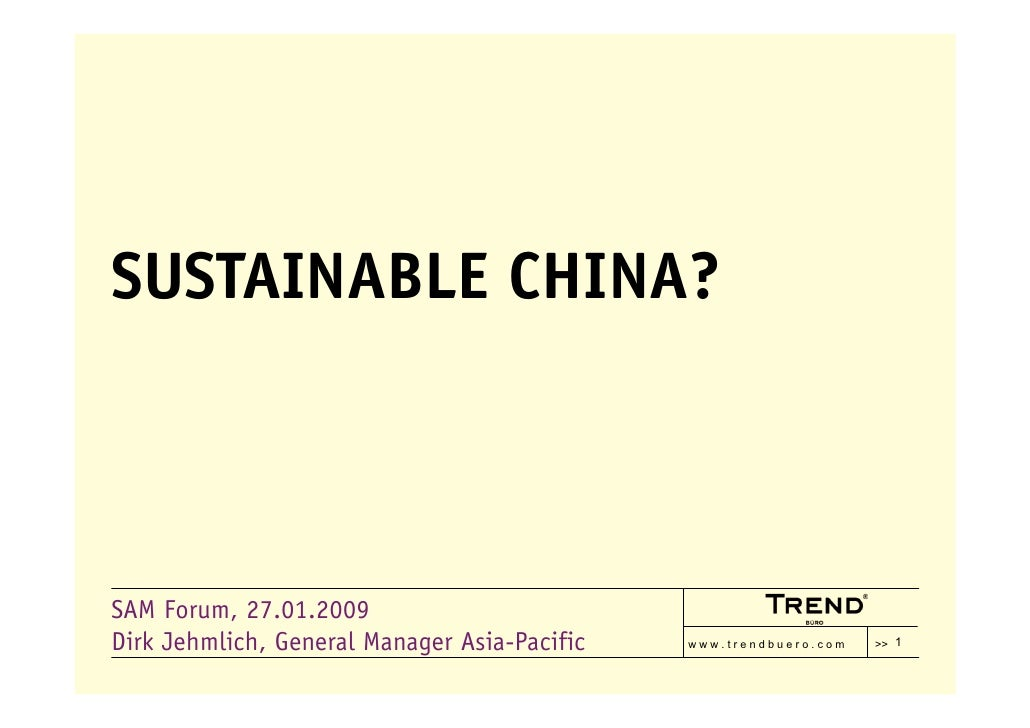SUSTAINABLE CHINA?    SAM Forum, 27.01.2009 Dirk Jehmlich, General Manager Asia-Pacific                        >> 1       ...