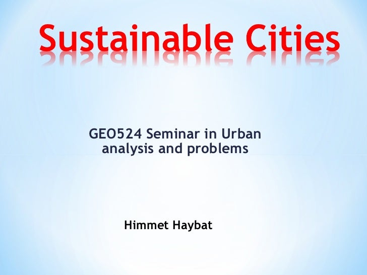 GEO524 Seminar in Urban analysis and problems Himmet Haybat
