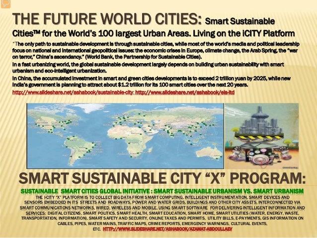 "SMART SUSTAINABLE CITY ""X"" PROGRAM: SUSTAINABLE SMART CITIES GLOBAL INITIATIVE : SMART SUSTAINABLE URBANISM VS. SMART URBA..."