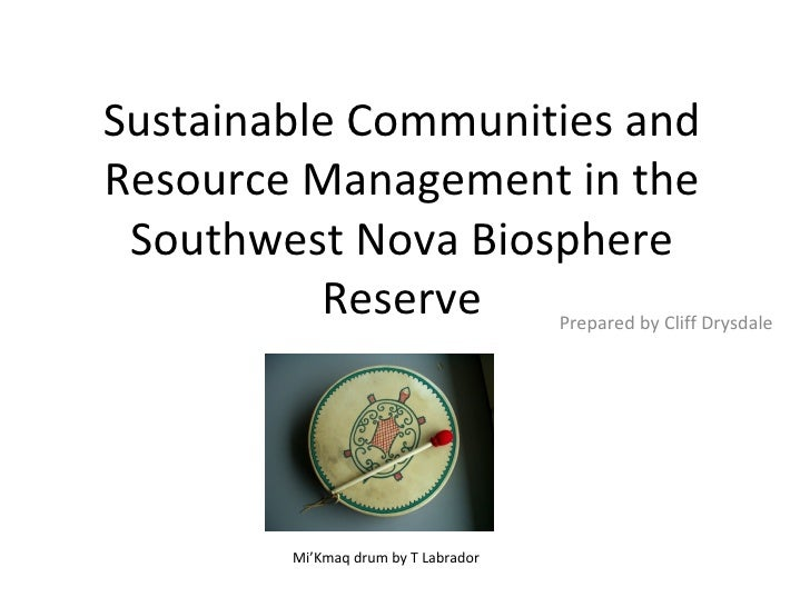 Sustainable Communities and Resource Management in the Southwest Nova Biosphere Reserve Prepared by Cliff Drysdale Mi'Kmaq...