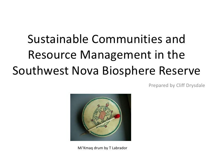 Sustainable Communities and Resource Management in the Southwest Nova Biosphere Reserve<br />Prepared by Cliff Drysdale<br...