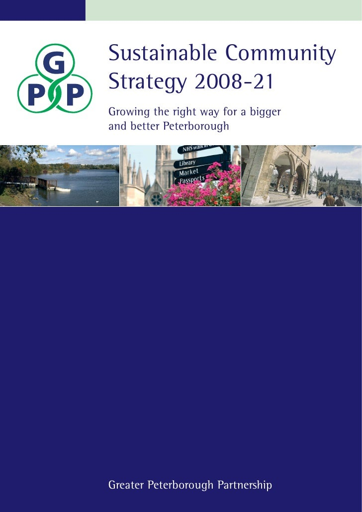 Sustainable CommunityStrategy 2008-21Growing the right way for a biggerand better PeterboroughGreater Peterborough Partner...