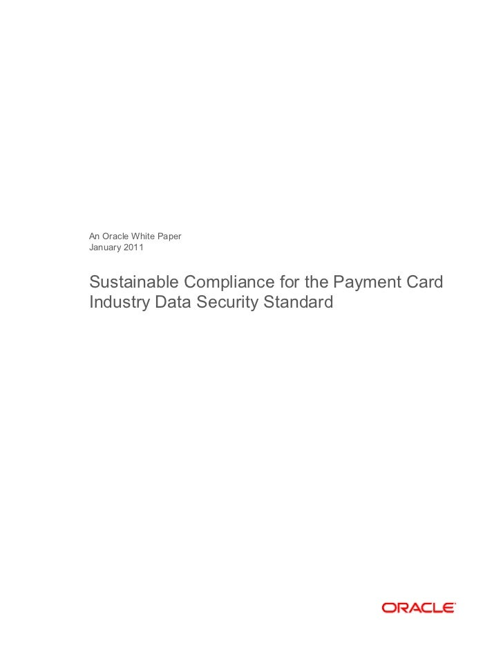 An Oracle White PaperJanuary 2011Sustainable Compliance for the Payment CardIndustry Data Security Standard