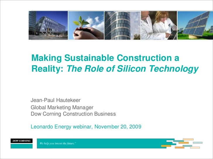 Making Sustainable Construction a Reality: The Role of Silicon Technology   Jean-Paul Hautekeer Global Marketing Manager D...