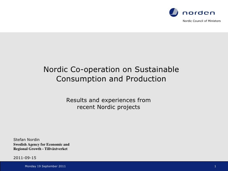 Nordic Co-operation on Sustainable Consumption and Production Monday 19 September 2011 Results and experiences from recent...