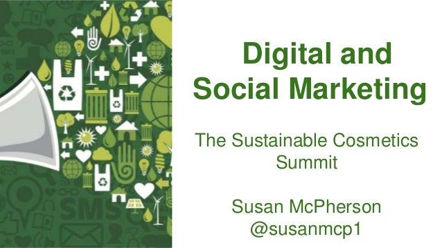 Digital and Social Marketing The Sustainable Cosmetics Summit Susan McPherson @susanmcp1