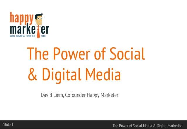 The Power of Social & Digital Media David Liem, Cofounder Happy Marketer  Slide 1  The Power of Social Media & Digital Mar...