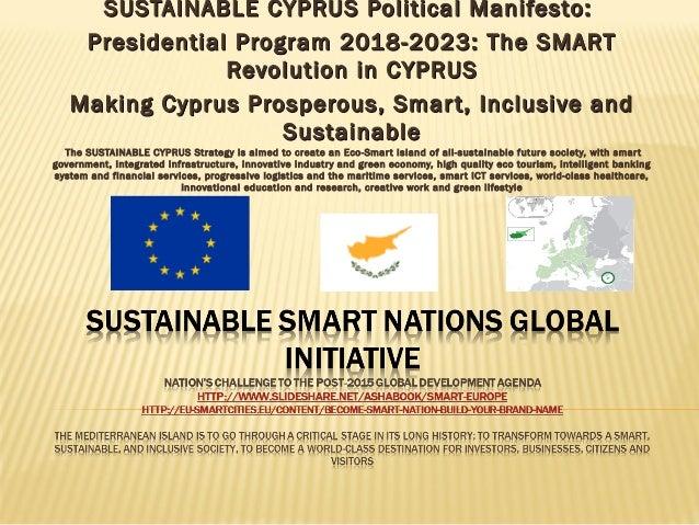 SUSTAINABLE CYPRUS Political Manifesto:SUSTAINABLE CYPRUS Political Manifesto: Presidential Program 2018-2023: The SMARTPr...