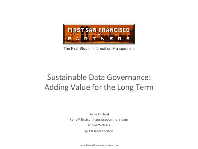 The First Step in Information Management www.firstsanfranciscopartners.com Sustainable	   Data	   Governance:	    Adding	 ...