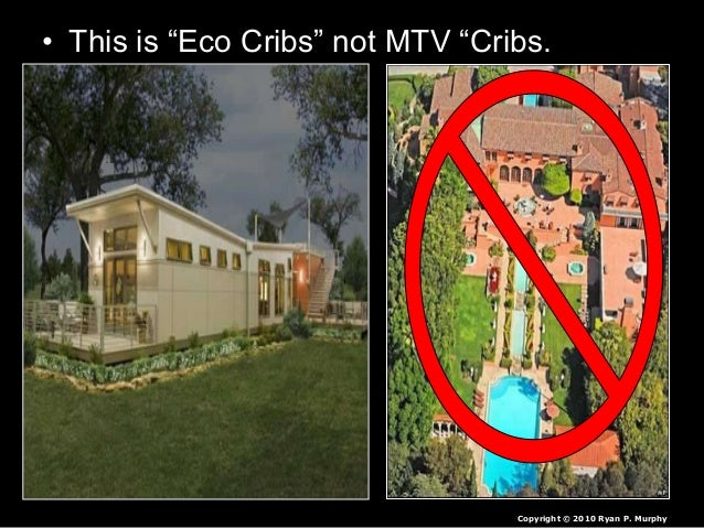 """• This is """"Eco Cribs"""" not MTV """"Cribs. Copyright © 2010 Ryan P. Murphy"""