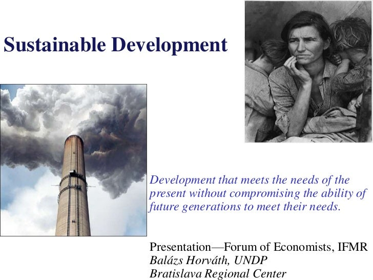 Sustainable Development               Development that meets the needs of the               present without compromising t...