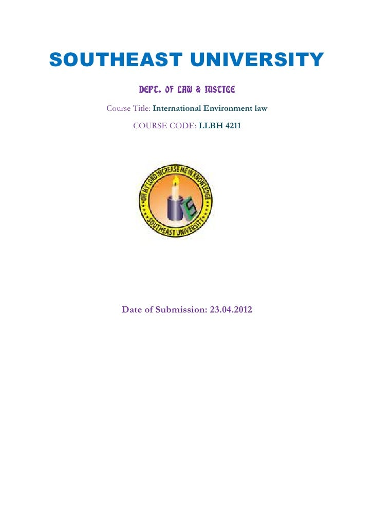 SOUTHEAST UNIVERSITY            DEPT. OF LAW & JUSTICE    Course Title: International Environment law           COURSE COD...