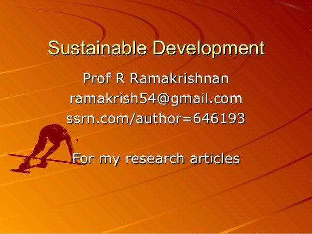 Sustainable DevelopmentSustainable Development Prof R RamakrishnanProf R Ramakrishnan ramakrish54@gmail.comramakrish54@gma...