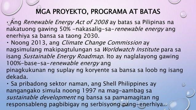 MGA PROYEKTO, PROGRAMA AT BATAS Ang Renewable Energy Act of 2008 ay batas sa Pilipinas na nakatuong gawing 50% -nakasalig-...