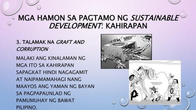MGA HAMON SA PAGTAMO NG SUSTAINABLE DEVELOPMENT: KAHIRAPAN 3. TALAMAK NA GRAFT AND CORRUPTION MALAKI ANG KINALAMAN NG MGA ...