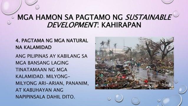 MGA HAMON SA PAGTAMO NG SUSTAINABLE DEVELOPMENT: KAHIRAPAN 4. PAGTAMA NG MGA NATURAL NA KALAMIDAD ANG PILIPINAS AY KABILAN...