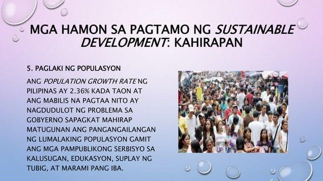 MGA HAMON SA PAGTAMO NG SUSTAINABLE DEVELOPMENT: KAHIRAPAN 5. PAGLAKI NG POPULASYON ANG POPULATION GROWTH RATE NG PILIPINA...