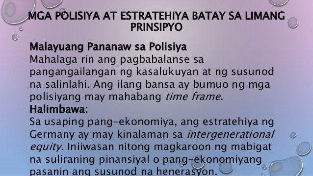 MGA POLISIYA AT ESTRATEHIYA BATAY SA LIMANG PRINSIPYO Malayuang Pananaw sa Polisiya Mahalaga rin ang pagbabalanse sa panga...