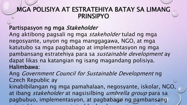 MGA POLISIYA AT ESTRATEHIYA BATAY SA LIMANG PRINSIPYO Partispasyon ng mga Stakeholder Ang aktibong pagsali ng mga stakehol...