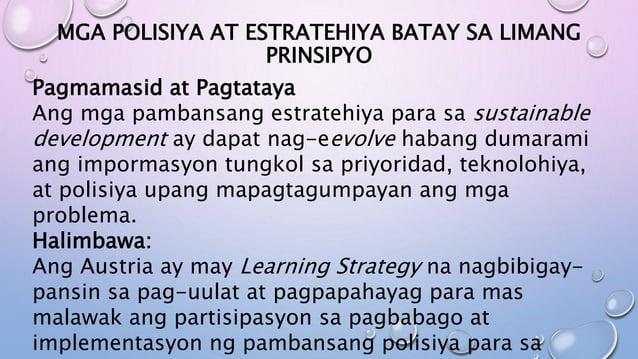 MGA POLISIYA AT ESTRATEHIYA BATAY SA LIMANG PRINSIPYO Pagmamasid at Pagtataya Ang mga pambansang estratehiya para sa susta...