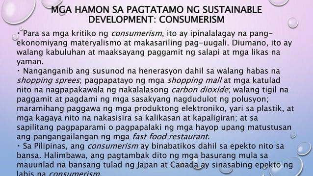 MGA HAMON SA PAGTATAMO NG SUSTAINABLE DEVELOPMENT: CONSUMERISM Para sa mga kritiko ng consumerism, ito ay ipinalalagay na ...