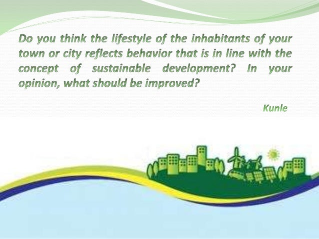 OUTLINE  What is sustainable development  Facts about my city: Lagos, Nigeria  How we live  Areas of improvement