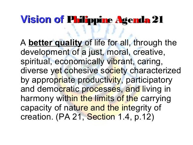 the philippine agenda 21 Of the philippine agenda 21, commonly known as pa21, the country's blueprint for sustainable development and a translation of agenda 21 in the national.