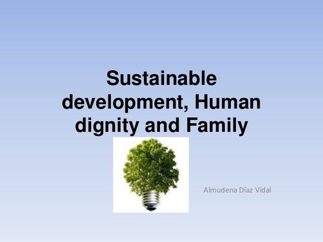 Sustainabledevelopment, Humandignity and FamilyAlmudena Díaz Vidal