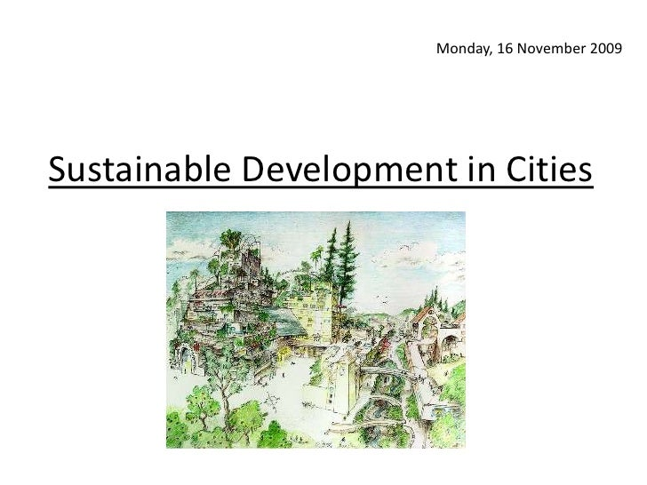 Sustainable Development in Cities<br />Monday, 16 November 2009<br />