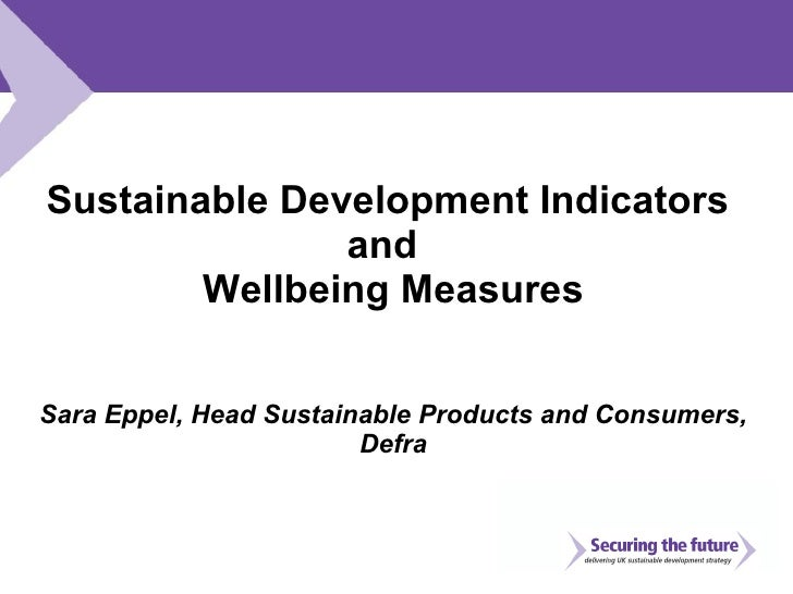 Sustainable Development Indicators  and  Wellbeing Measures Sara Eppel, Head Sustainable Products and Consumers, Defra
