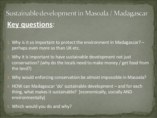 Key questions:1. Why is it so important to protect the environment in Madagascar? –  perhaps even more so than UK etc.2. W...