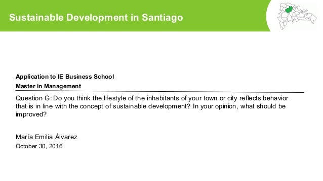 Sustainable Development in Santiago October 30, 2016 Question G: Do you think the lifestyle of the inhabitants of your tow...