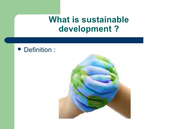 What is sustainable              development ?   Definition :